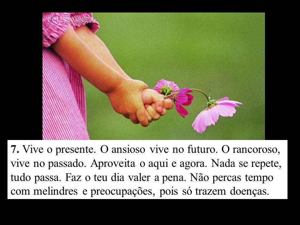 7. Vive o presente. O ansioso vive no futuro