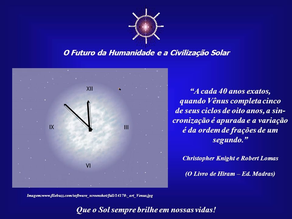 ☼ A cada 40 anos exatos, quando Vênus completa cinco