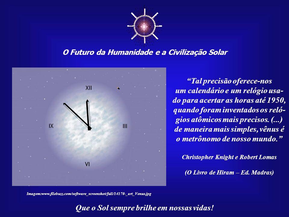 ☼ Tal precisão oferece-nos um calendário e um relógio usa-