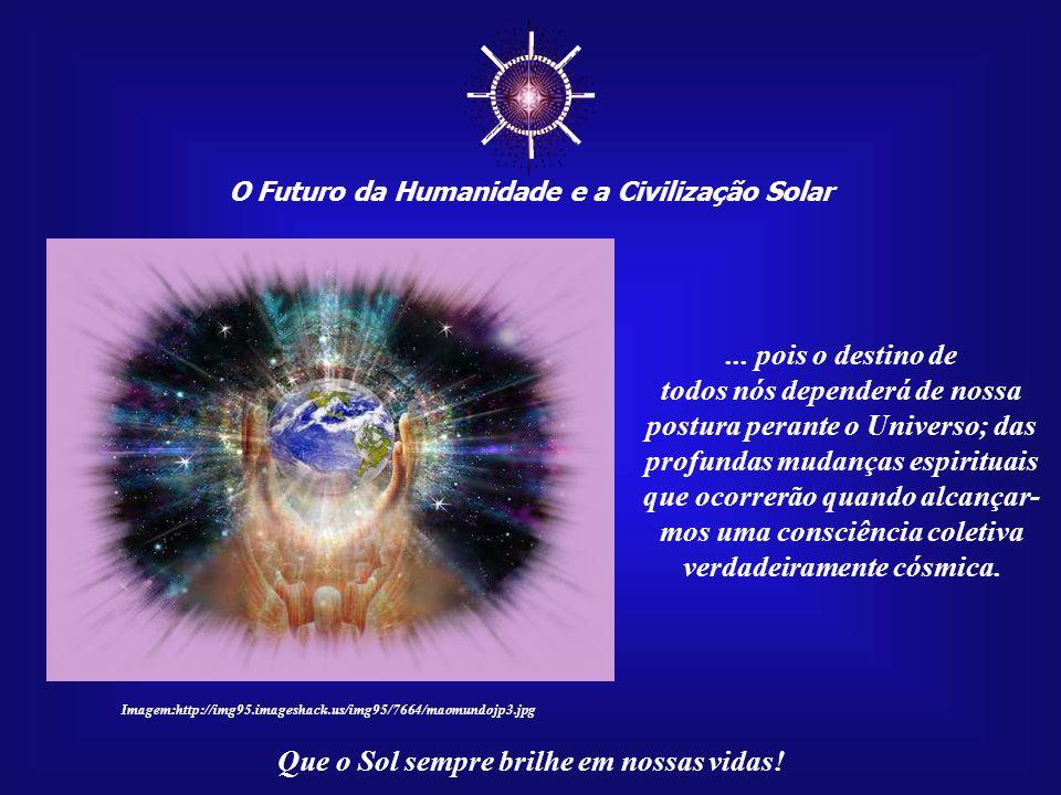 ☼ O Futuro da Humanidade e a Civilização Solar. ... pois o destino de.