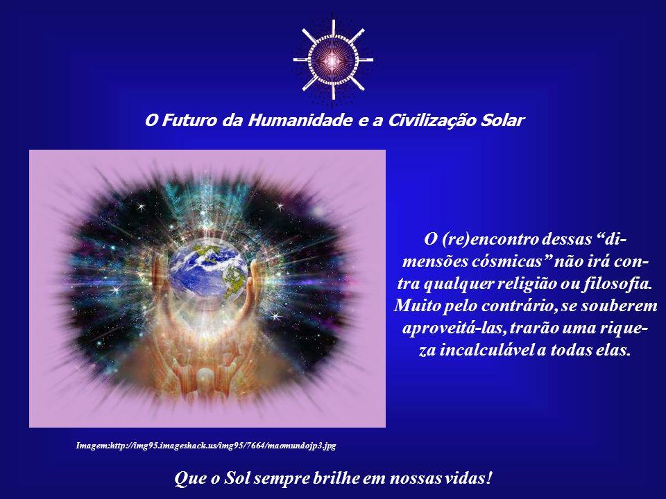 ☼ O (re)encontro dessas di- mensões cósmicas não irá con-