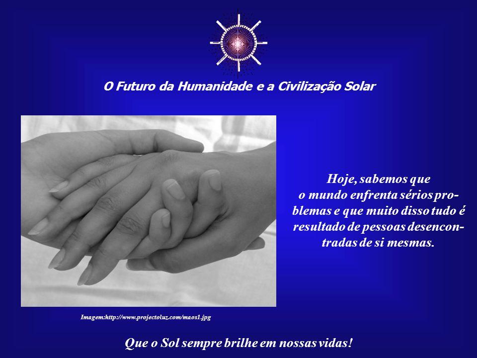 ☼ O Futuro da Humanidade e a Civilização Solar. Hoje, sabemos que.