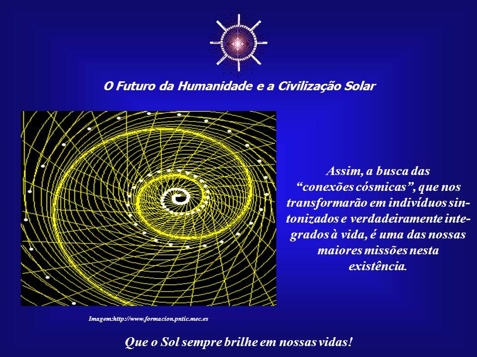 ☼ O Futuro da Humanidade e a Civilização Solar. Assim, a busca das.