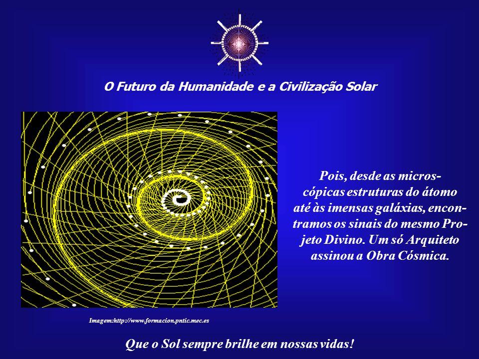 ☼ Pois, desde as micros- cópicas estruturas do átomo