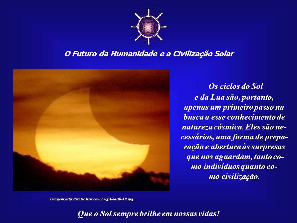 ☼ Os ciclos do Sol e da Lua são, portanto,