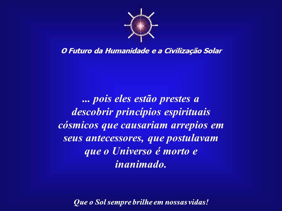 ☼ ... pois eles estão prestes a descobrir princípios espirituais