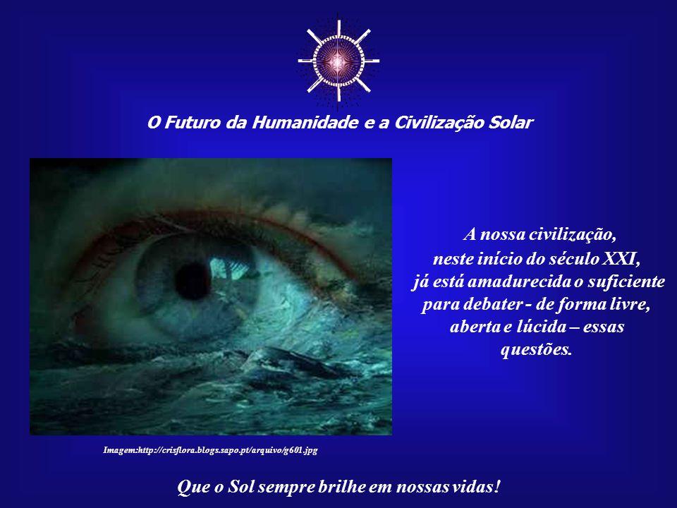 ☼ A nossa civilização, neste início do século XXI,
