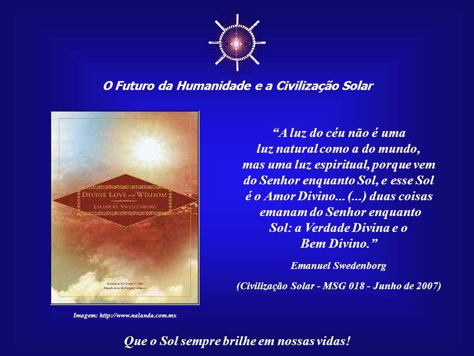 ☼ A luz do céu não é uma luz natural como a do mundo,