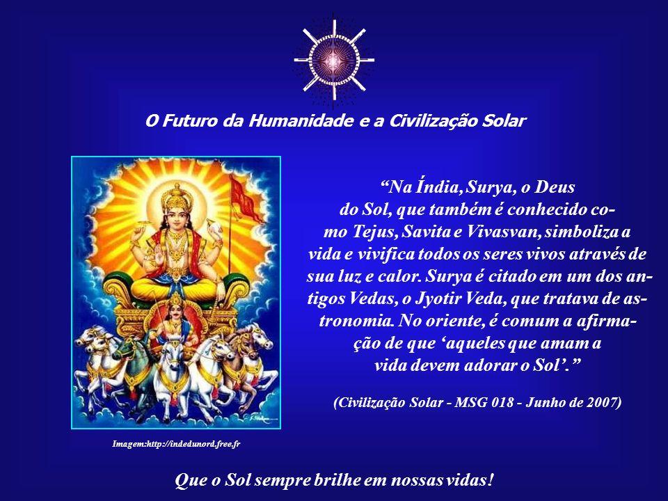 ☼ Na Índia, Surya, o Deus do Sol, que também é conhecido co-