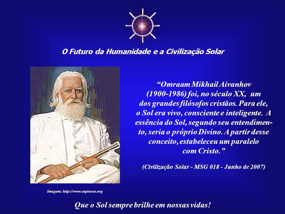 ☼ Omraam Mikhail Aivanhov (1900-1986) foi, no século XX, um