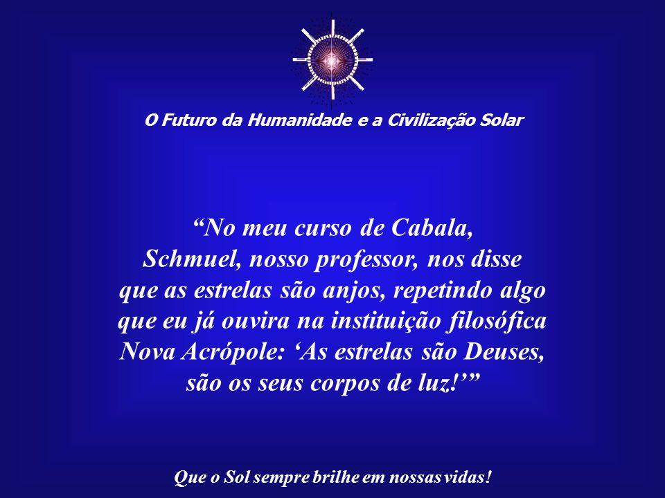 ☼ No meu curso de Cabala, Schmuel, nosso professor, nos disse