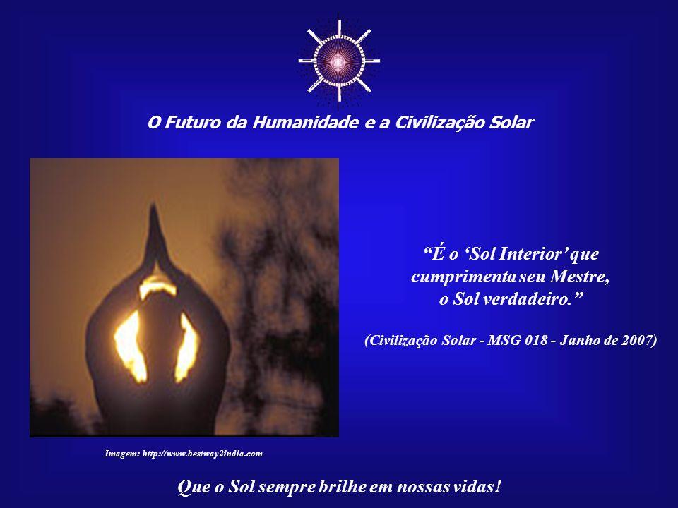 ☼ É o 'Sol Interior' que cumprimenta seu Mestre, o Sol verdadeiro.