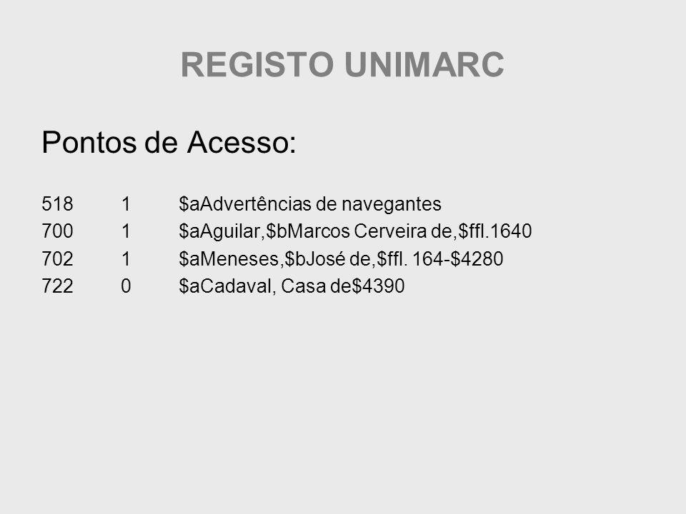 REGISTO UNIMARC Pontos de Acesso: 518 1 $aAdvertências de navegantes