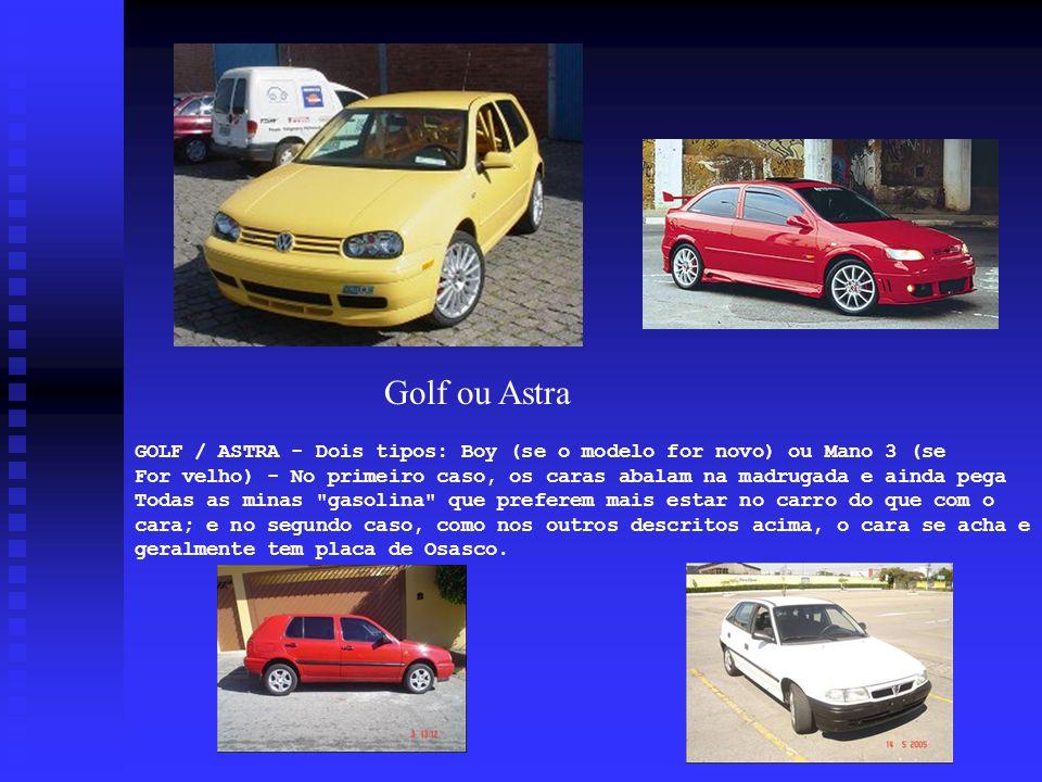 Golf ou Astra GOLF / ASTRA - Dois tipos: Boy (se o modelo for novo) ou Mano 3 (se.