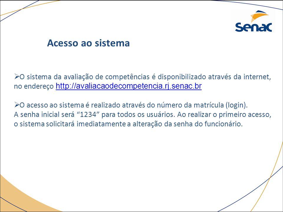 Acesso ao sistema O sistema da avaliação de competências é disponibilizado através da internet, no endereço http://avaliacaodecompetencia.rj.senac.br.