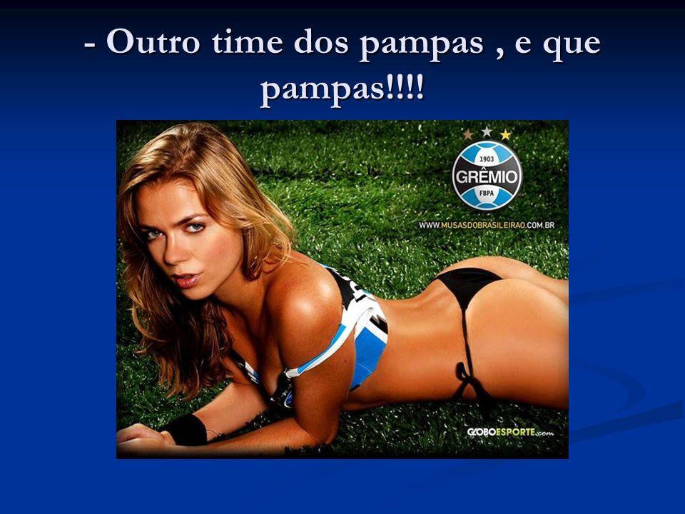 - Outro time dos pampas , e que pampas!!!!