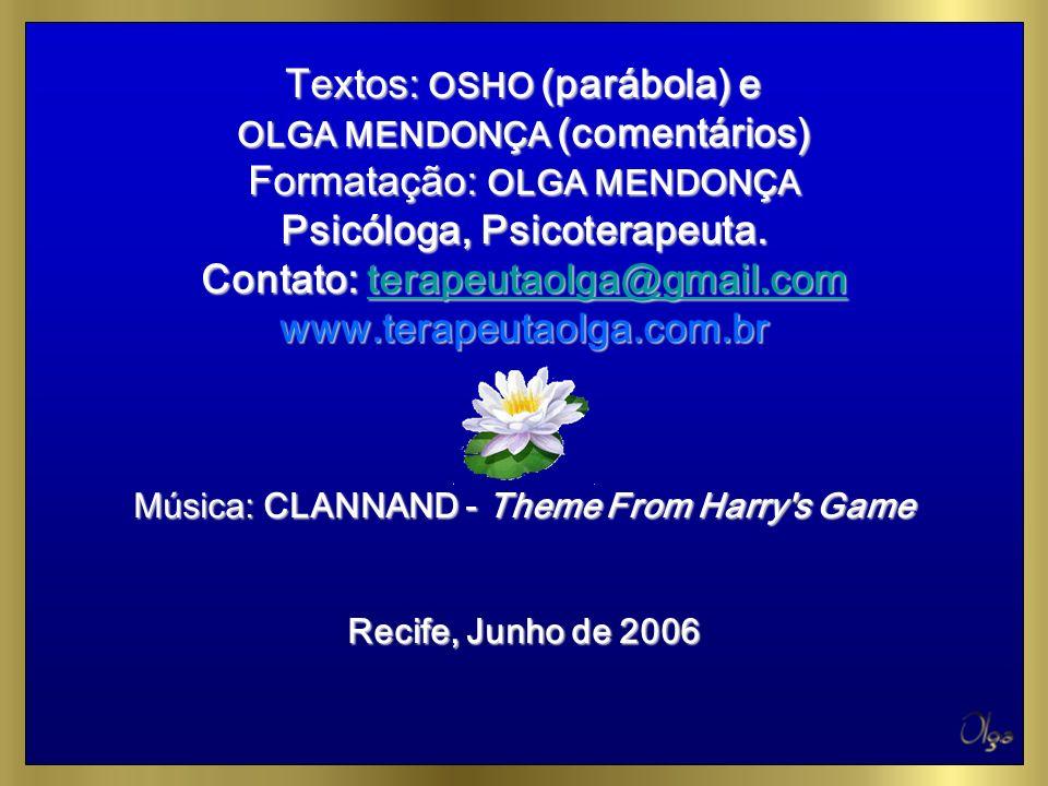 Textos: OSHO (parábola) e Formatação: OLGA MENDONÇA