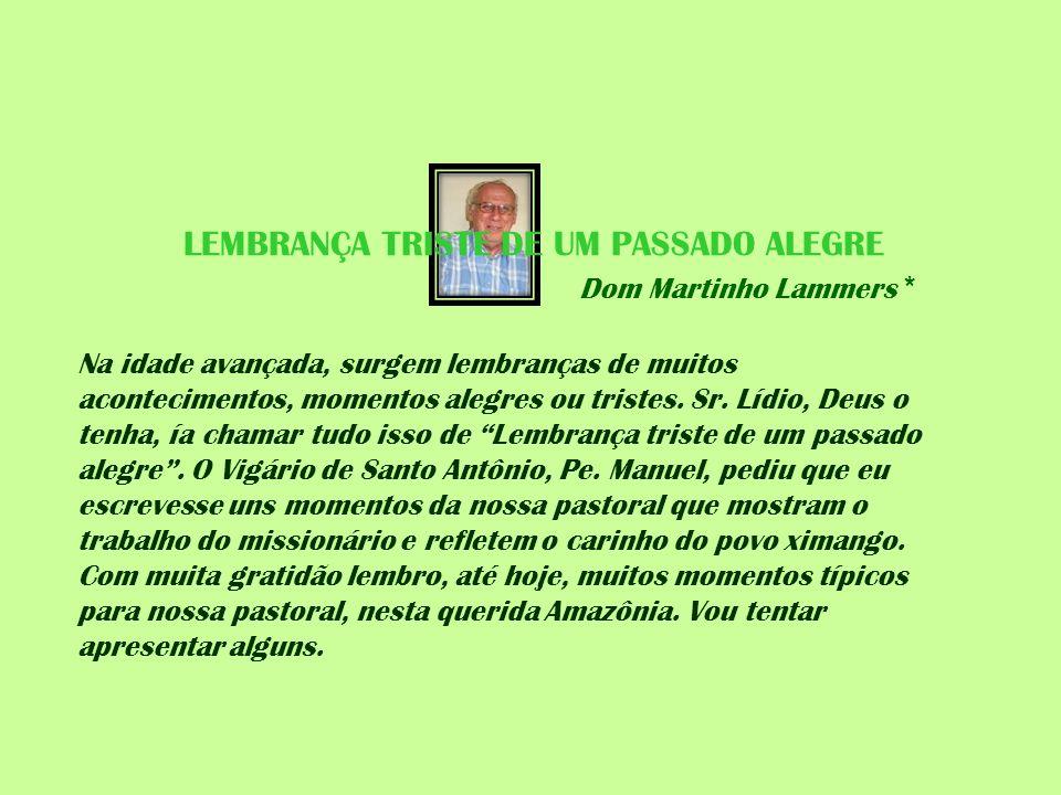LEMBRANÇA TRISTE DE UM PASSADO ALEGRE Dom Martinho Lammers *