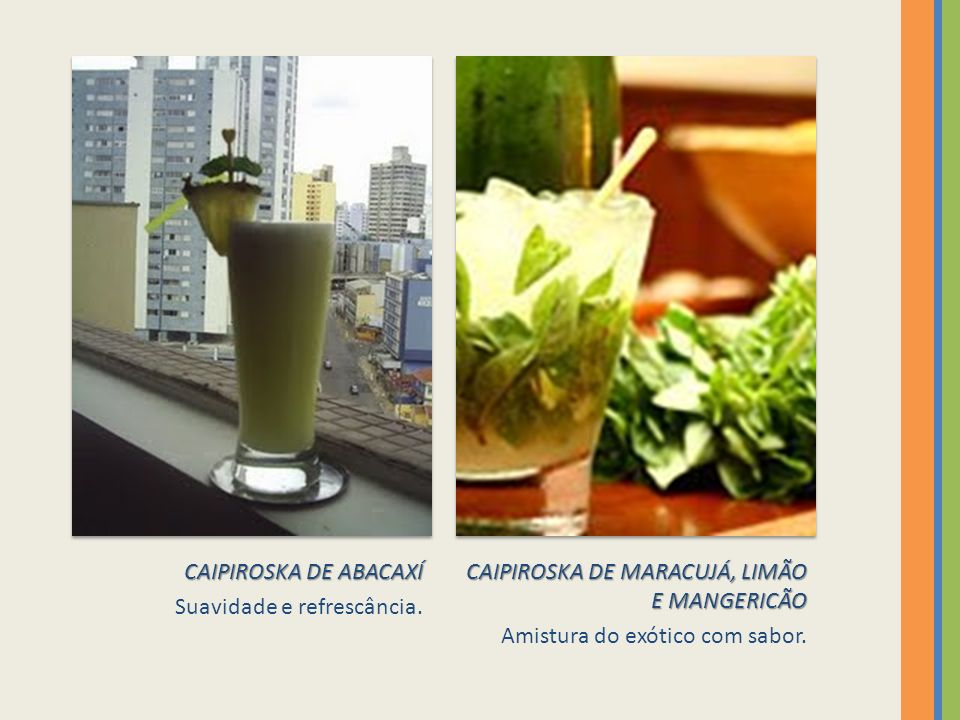 CAIPIROSKA DE ABACAXÍ Suavidade e refrescância. CAIPIROSKA DE MARACUJÁ, LIMÃO E MANGERICÃO.