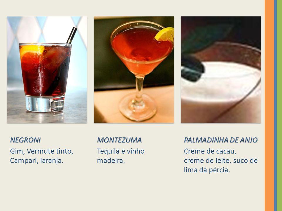 NEGRONI Gim, Vermute tinto, Campari, laranja. MONTEZUMA. Tequila e vinho madeira. PALMADINHA DE ANJO.