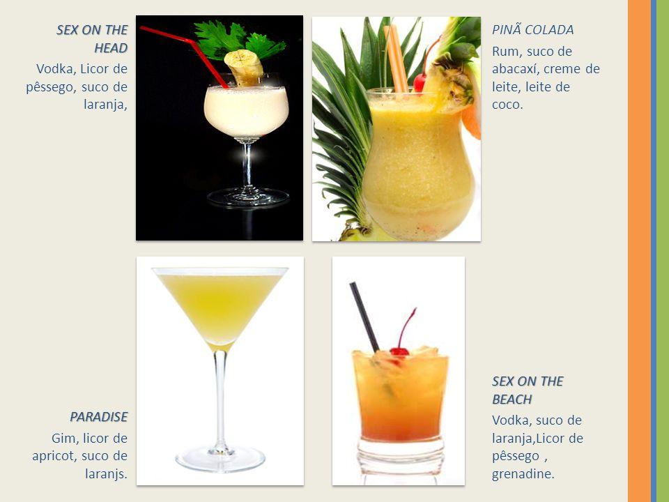 SEX ON THE HEAD Vodka, Licor de pêssego, suco de laranja, PINÃ COLADA. Rum, suco de abacaxí, creme de leite, leite de coco.