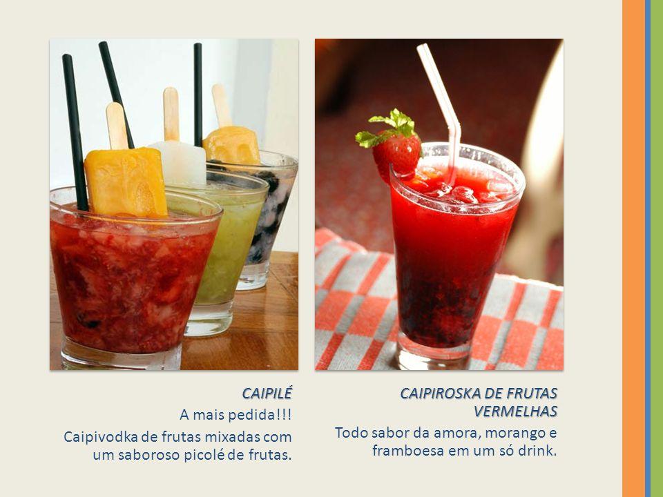 CAIPILÉ A mais pedida!!! Caipivodka de frutas mixadas com um saboroso picolé de frutas. CAIPIROSKA DE FRUTAS VERMELHAS.