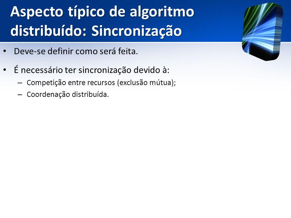 Aspecto típico de algoritmo distribuído: Sincronização