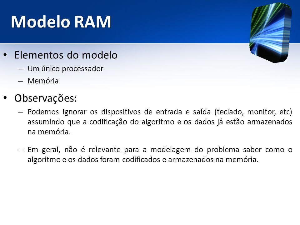 Modelo RAM Elementos do modelo Observações: Um único processador