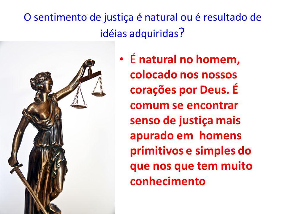 O sentimento de justiça é natural ou é resultado de idéias adquiridas