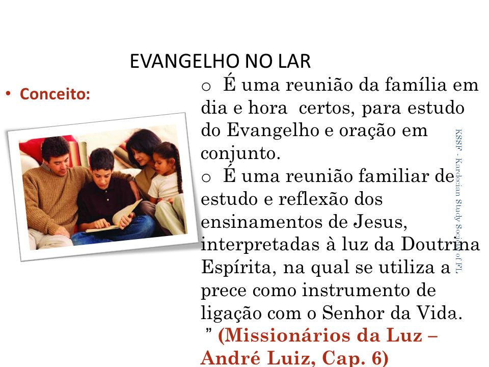 EVANGELHO NO LAR É uma reunião da família em dia e hora certos, para estudo do Evangelho e oração em conjunto.
