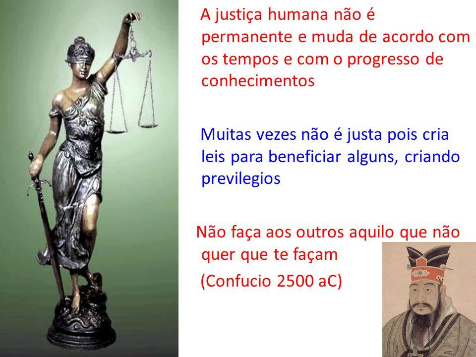 A justiça humana não é permanente e muda de acordo com os tempos e com o progresso de conhecimentos