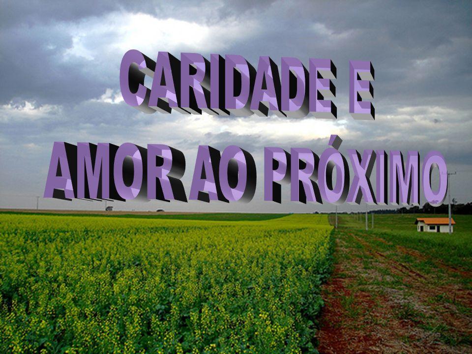 CARIDADE E AMOR AO PRÓXIMO