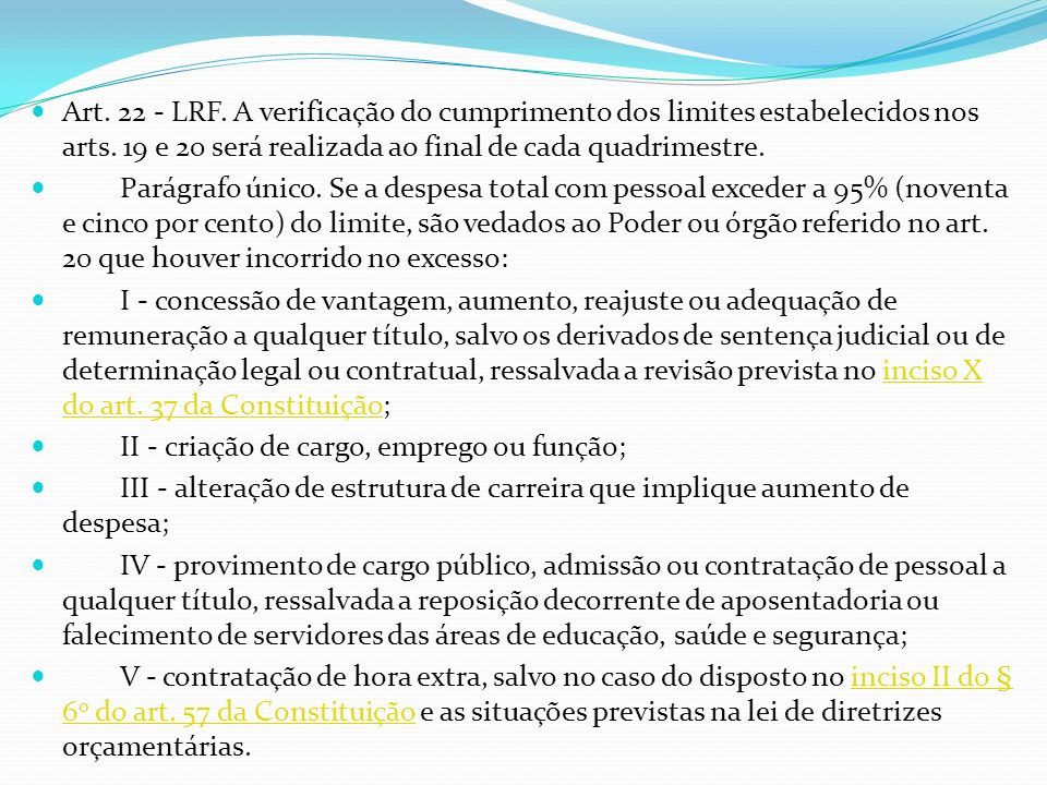 Art. 22 - LRF. A verificação do cumprimento dos limites estabelecidos nos arts. 19 e 20 será realizada ao final de cada quadrimestre.