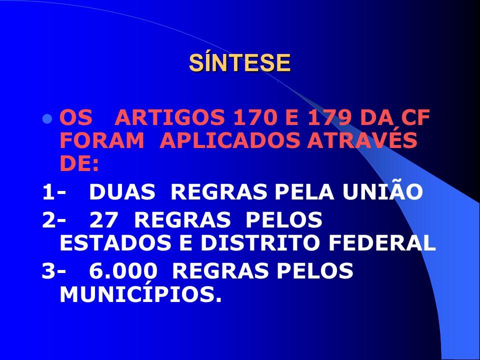 SÍNTESE OS ARTIGOS 170 E 179 DA CF FORAM APLICADOS ATRAVÉS DE:
