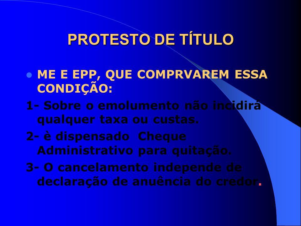 PROTESTO DE TÍTULO ME E EPP, QUE COMPRVAREM ESSA CONDIÇÃO: