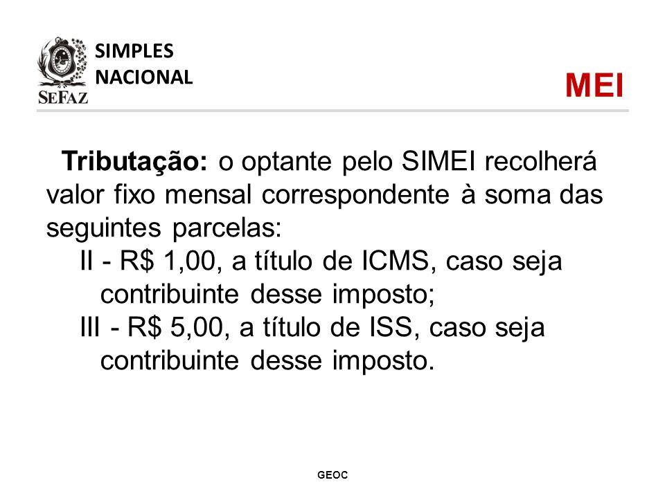 SIMPLES NACIONAL. MEI. Tributação: o optante pelo SIMEI recolherá valor fixo mensal correspondente à soma das seguintes parcelas: