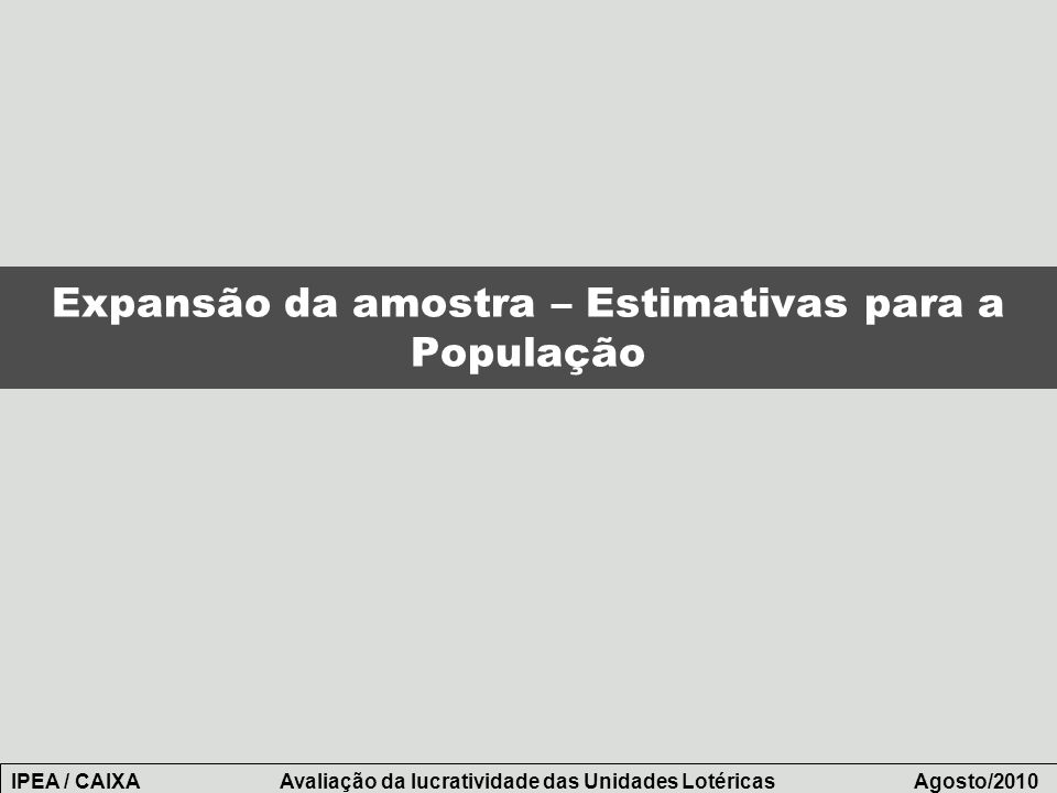 Expansão da amostra – Estimativas para a População