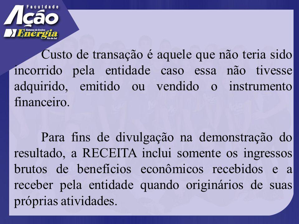 Custo de transação é aquele que não teria sido incorrido pela entidade caso essa não tivesse adquirido, emitido ou vendido o instrumento financeiro.