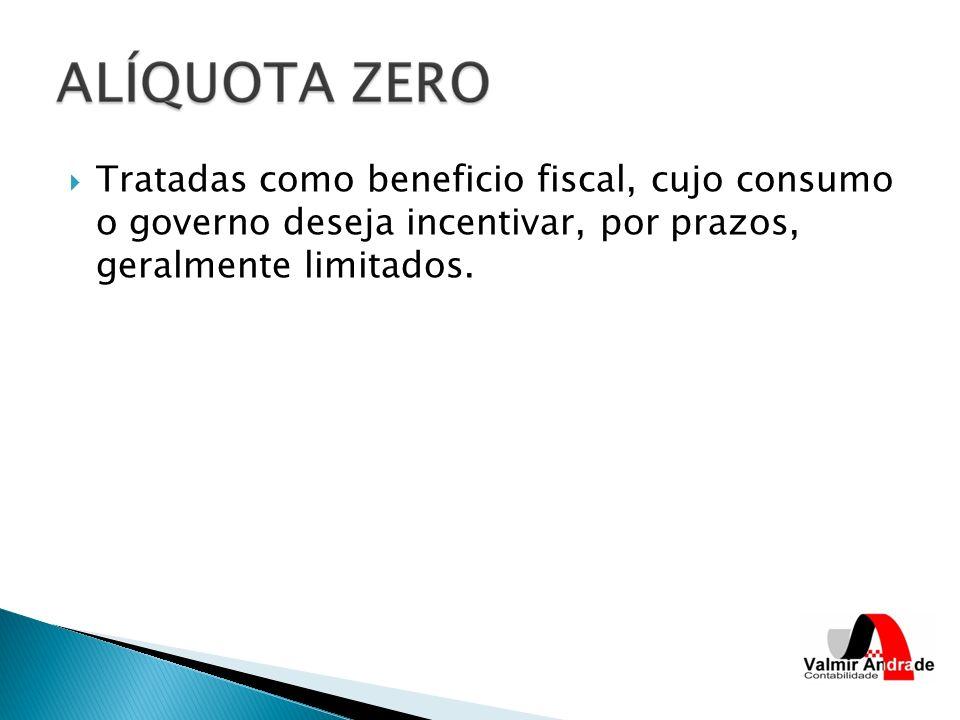 Tratadas como beneficio fiscal, cujo consumo o governo deseja incentivar, por prazos, geralmente limitados.