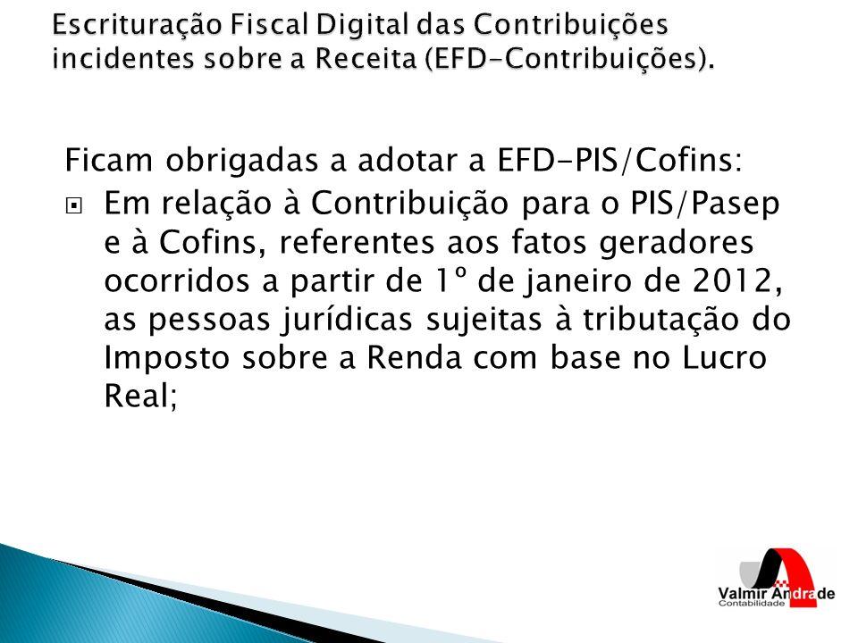 Ficam obrigadas a adotar a EFD-PIS/Cofins: