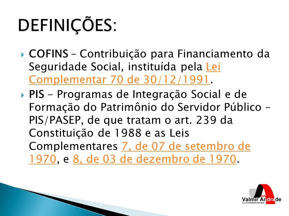 DEFINIÇÕES: COFINS – Contribuição para Financiamento da Seguridade Social, instituída pela Lei Complementar 70 de 30/12/1991.