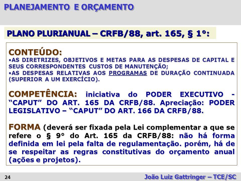 PLANO PLURIANUAL – CRFB/88, art. 165, § 1°: