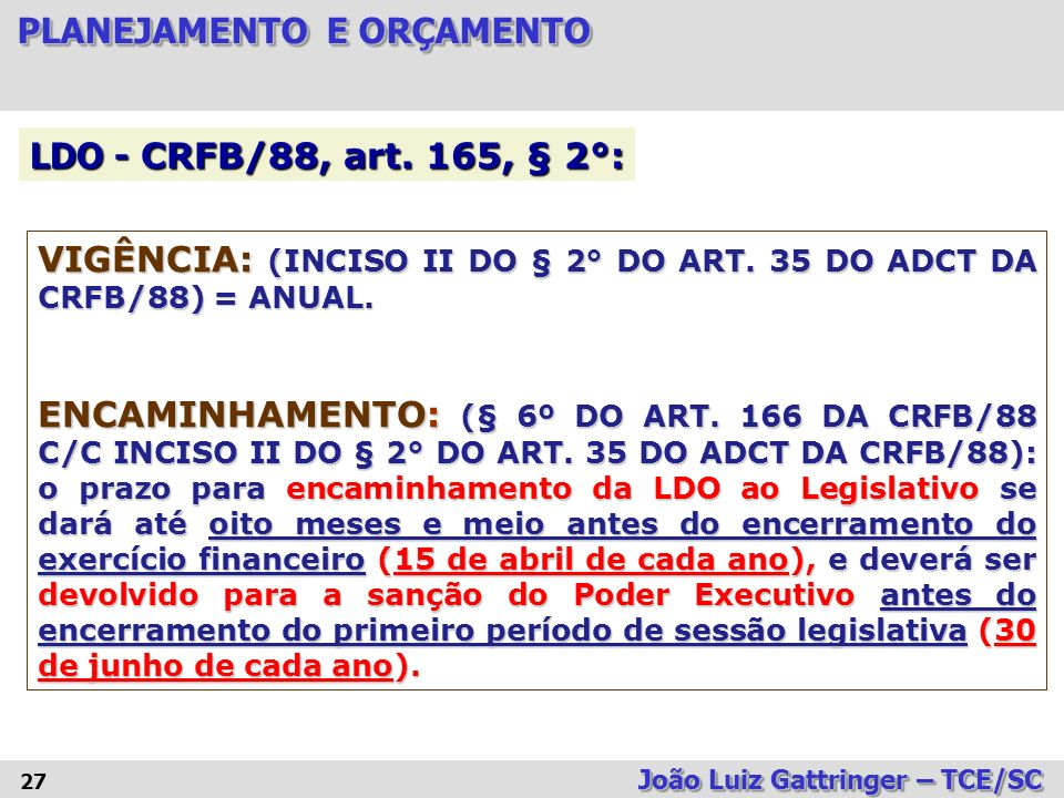 VIGÊNCIA: (INCISO II DO § 2° DO ART. 35 DO ADCT DA CRFB/88) = ANUAL.