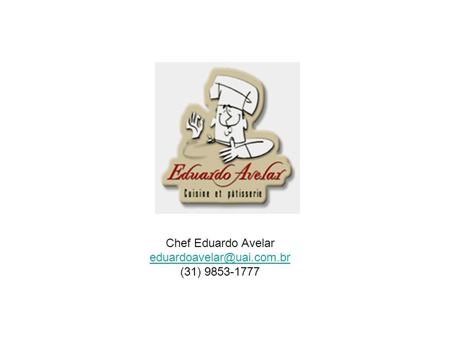 Chef Eduardo Avelar eduardoavelar@uai.com.br (31) 9853-1777