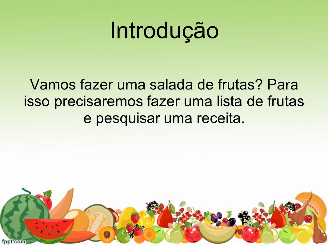 Introdução Vamos fazer uma salada de frutas.