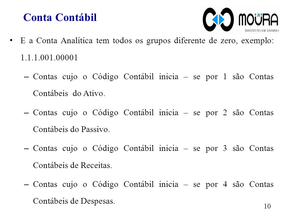 Conta Contábil E a Conta Analítica tem todos os grupos diferente de zero, exemplo: 1.1.1.001.00001.