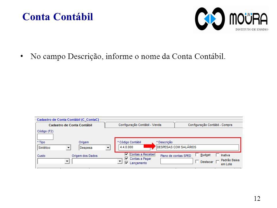 Conta Contábil No campo Descrição, informe o nome da Conta Contábil.