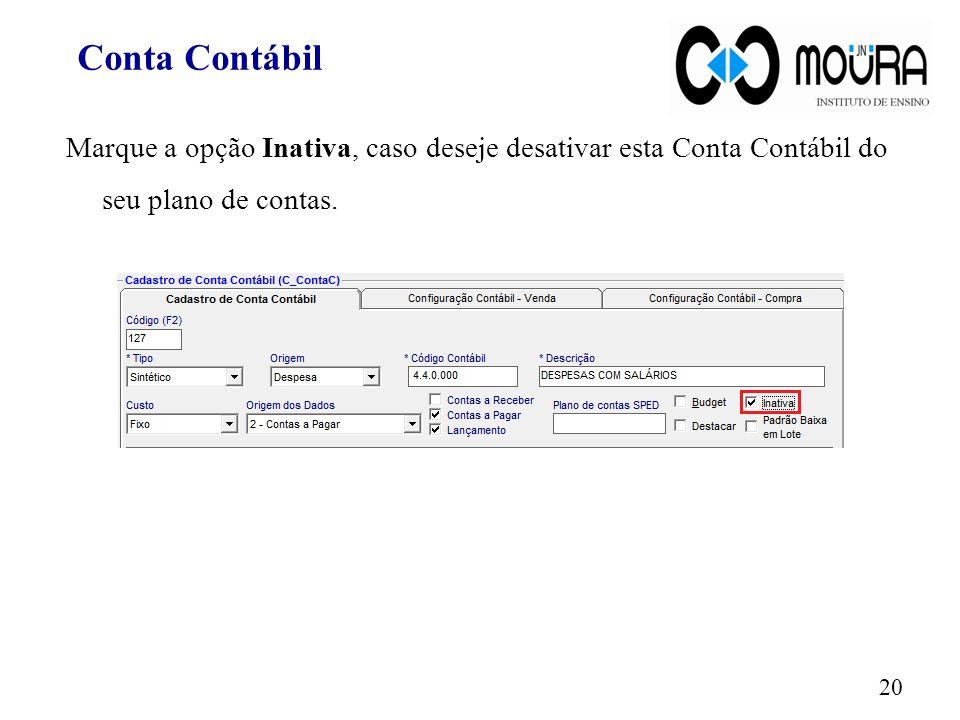 Conta Contábil Marque a opção Inativa, caso deseje desativar esta Conta Contábil do seu plano de contas.
