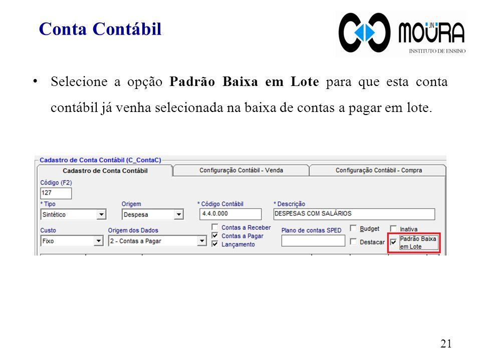 Conta Contábil Selecione a opção Padrão Baixa em Lote para que esta conta contábil já venha selecionada na baixa de contas a pagar em lote.