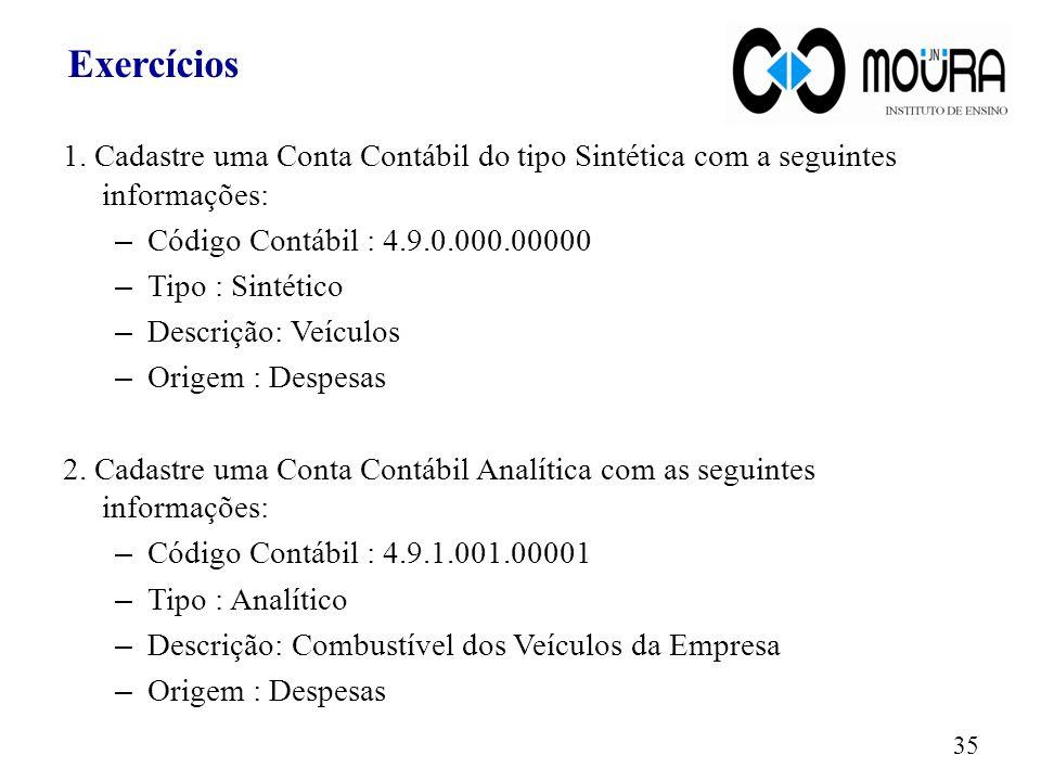 Exercícios 1. Cadastre uma Conta Contábil do tipo Sintética com a seguintes informações: Código Contábil : 4.9.0.000.00000.